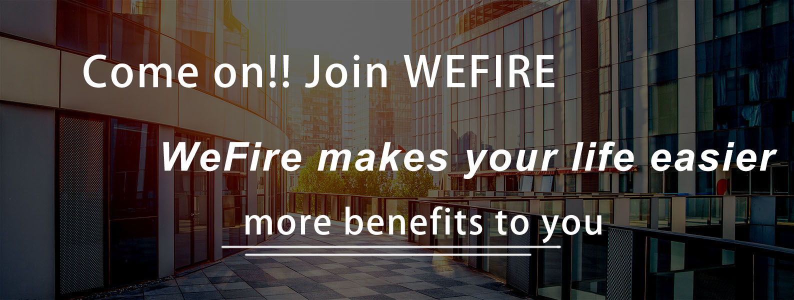 WeFire makes your life easier
